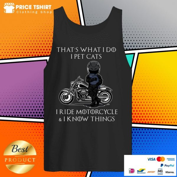 That Is What I Do I Pet Cats I Ride Motorcycle And I Know Things Tank Top