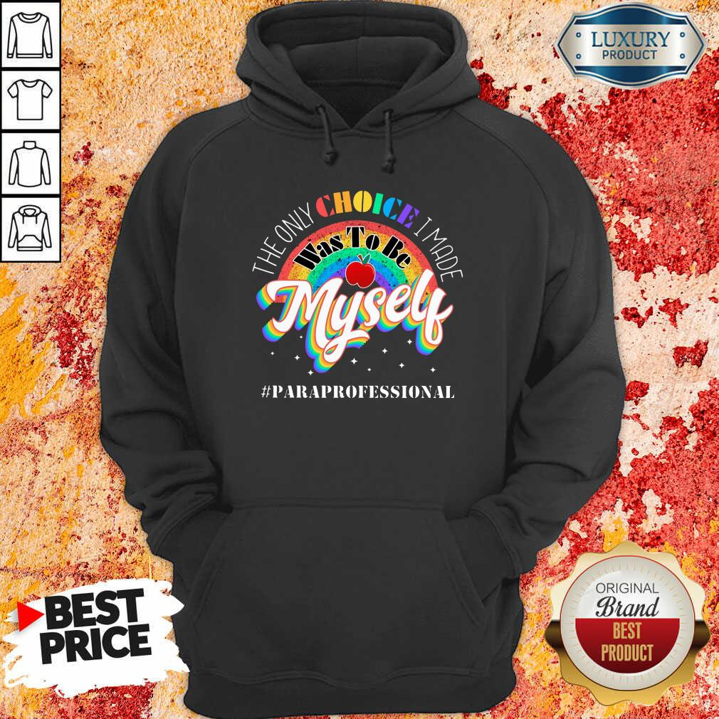 The Only Choice I Made Was To Be Muself Paraprofessional Rainbow Hoodie