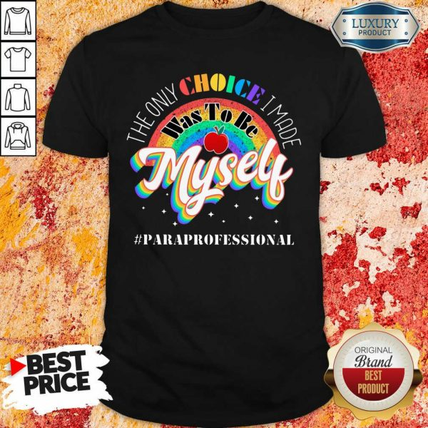 The Only Choice I Made Was To Be Muself Paraprofessional Rainbow Shirt