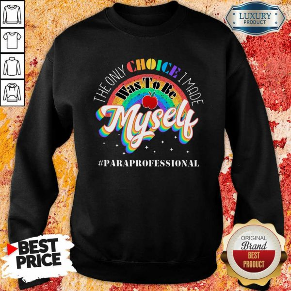 The Only Choice I Made Was To Be Muself Paraprofessional Rainbow Sweatshirt