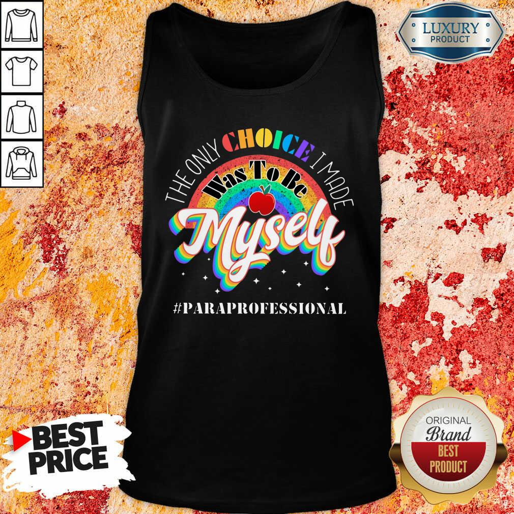 The Only Choice I Made Was To Be Muself Paraprofessional Rainbow Tank Top
