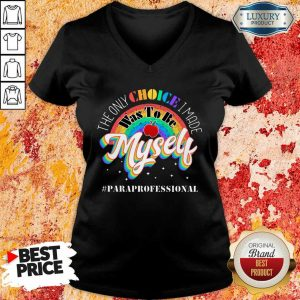 The Only Choice I Made Was To Be Muself Paraprofessional Rainbow V-neck