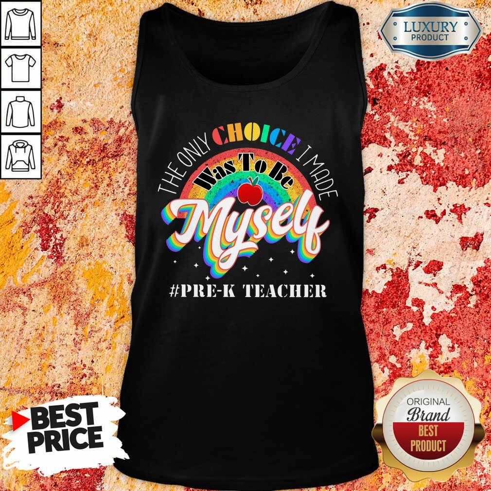 The Only Choice I Made Was To Be Muself PreK Teacher Rainbow Tank Top