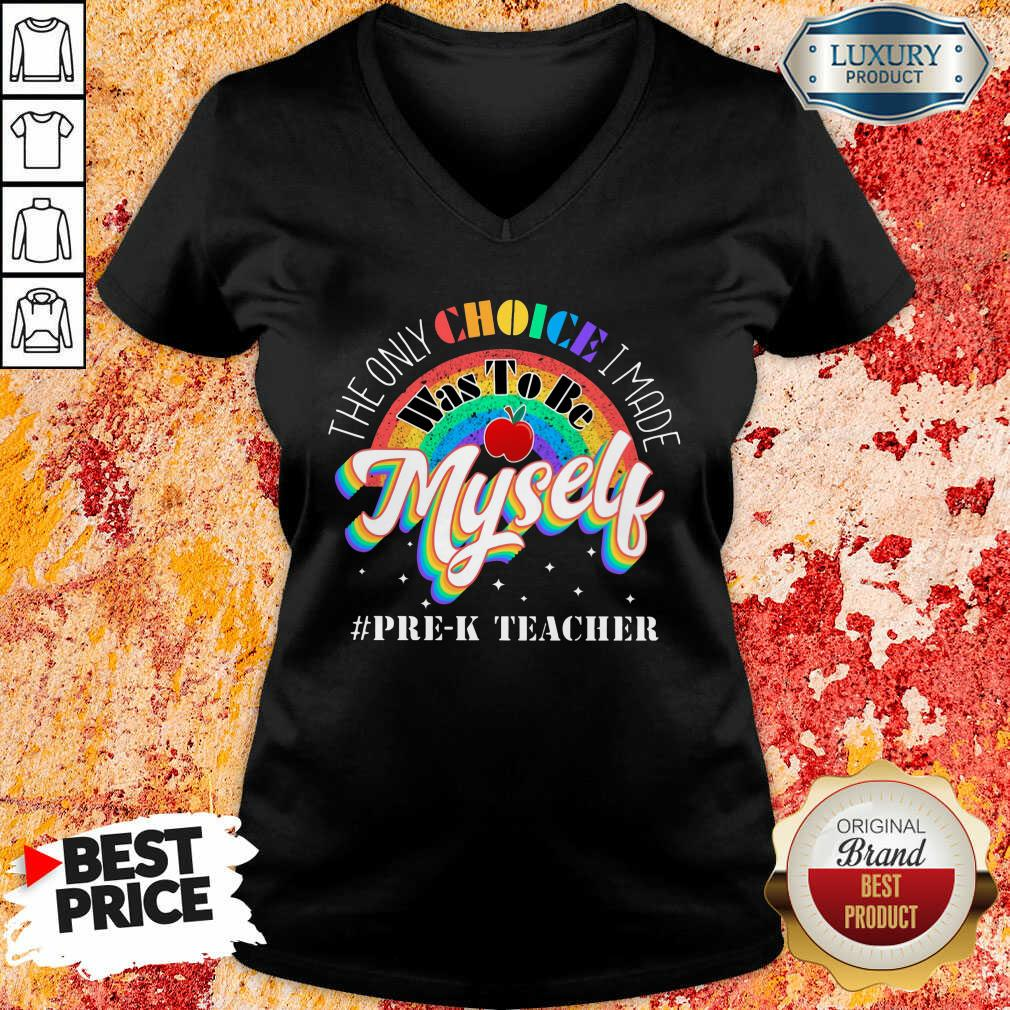 The Only Choice I Made Was To Be Muself PreK Teacher Rainbow V-neck