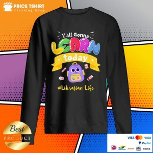 You All Gonna Learn Today Librarian Life Sweatshirt
