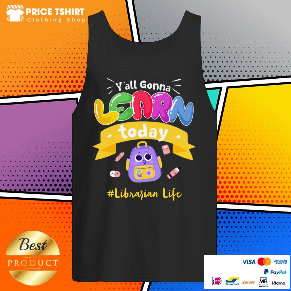 You All Gonna Learn Today Librarian Life Tank Top
