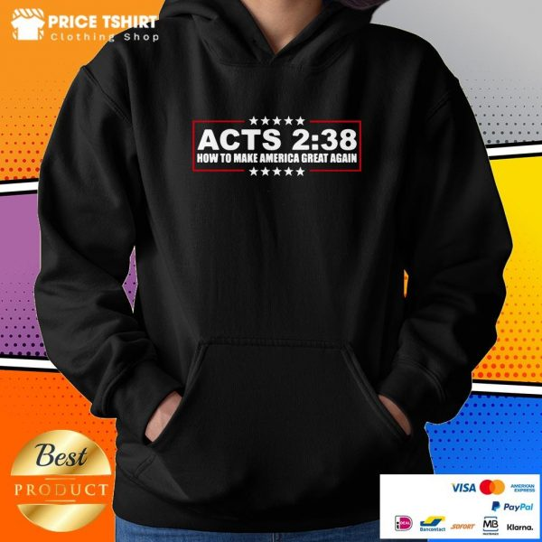 Acts 2 38 How To Make America Great Again Hoodie