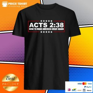 Acts 2 38 How To Make America Great Again Shirt