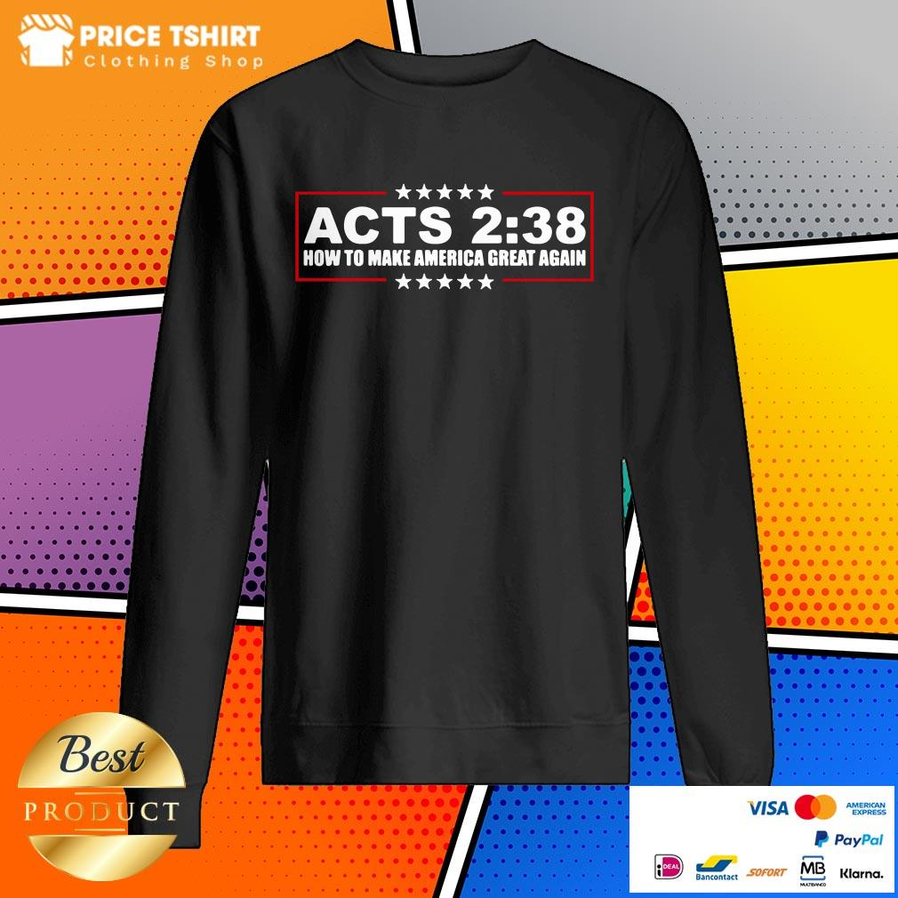 Acts 2 38 How To Make America Great Again Sweatshirt