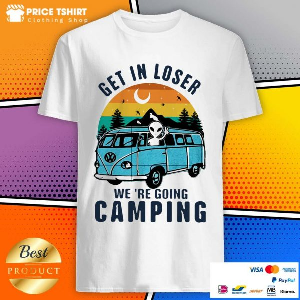 Alien Get In Loser We Are Going Camping Vintage Retro Shirt
