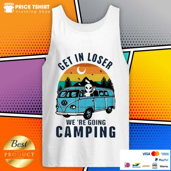 Alien Get In Loser We Are Going Camping Vintage Retro Tank Top