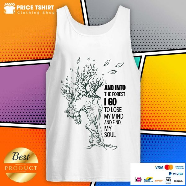 And Into The Forest I Go To Lose My Mind And Find My Soul Tank Top