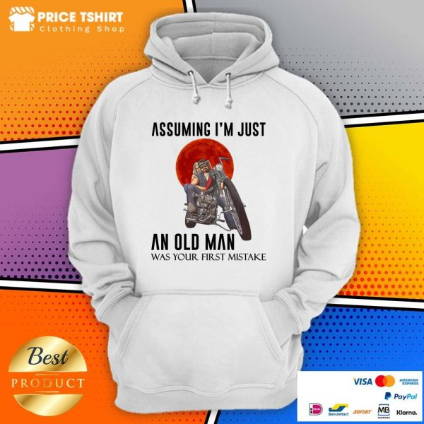 Assuming I Am Just An Old Man Was Your First Mistake Hoodie