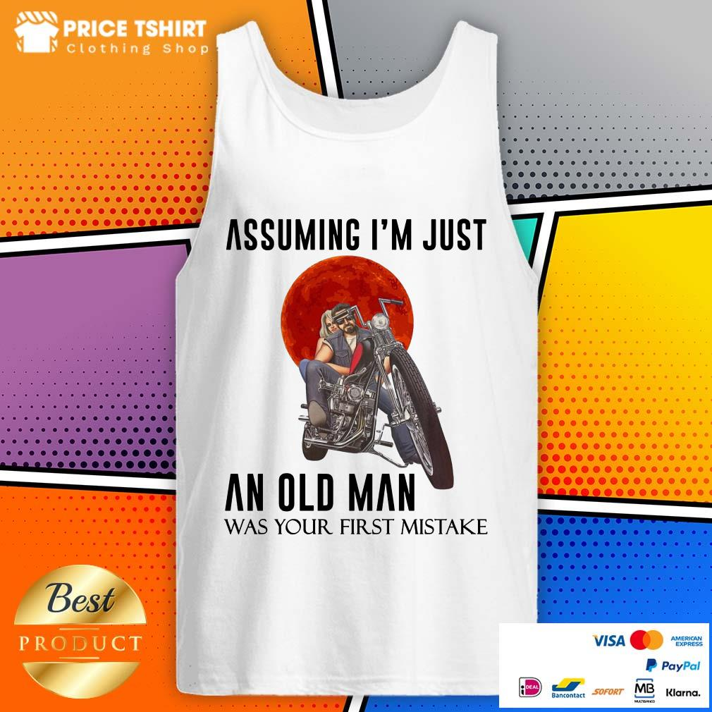 Assuming I Am Just An Old Man Was Your First Mistake Tank Top