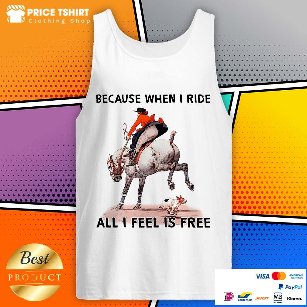 Because When I Ride All I Feel Is Free Dog Horse Tank Top