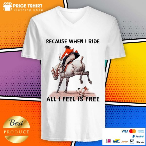 Because When I Ride All I Feel Is Free Dog Horse V-neck