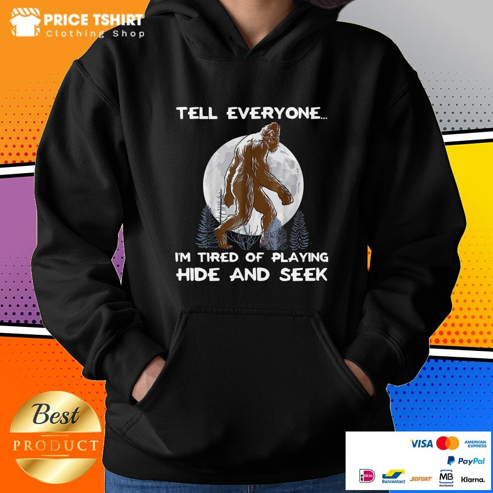 Bigfoot Tell Everyone I Am Tired Of Playing Hide And Seek Hoodie