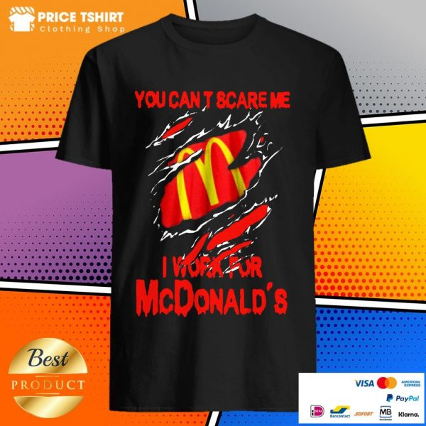Blood Inside Me You Can Not Scare Me I Work For McDonalds Shirt