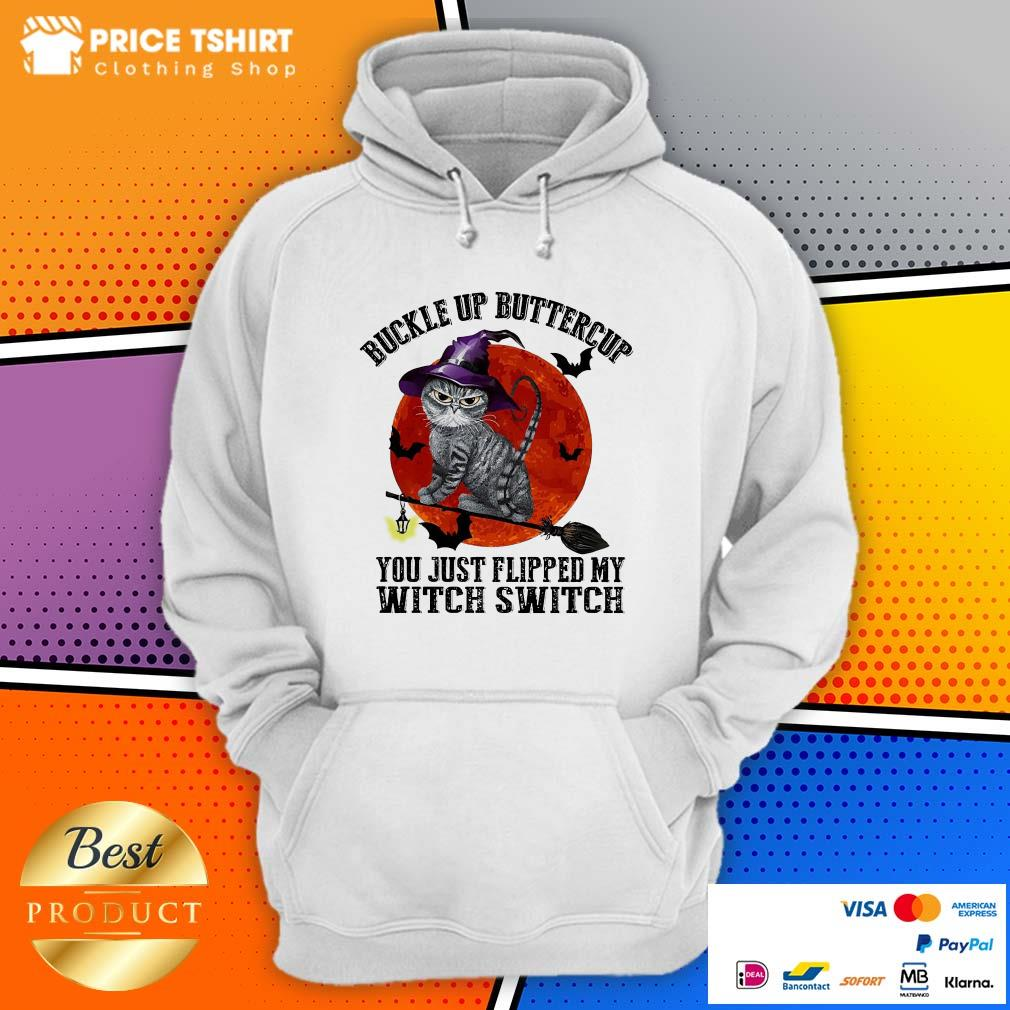 Cat Buckle Up Buttercup You Just Flipped My Witch Switch Halloween Hoodie