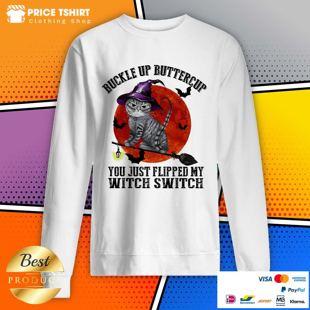Cat Buckle Up Buttercup You Just Flipped My Witch Switch Halloween Sweatshirt
