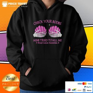 Check Your Boobs Mine Tried To Kill Me Breast Cancer Awareness Hoodie