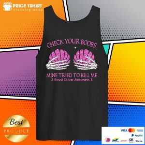 Check Your Boobs Mine Tried To Kill Me Breast Cancer Awareness Tank Top