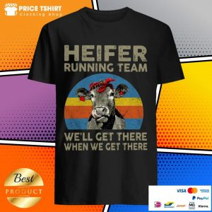 Cow Heifer Running Team We Will Get There When We Get There Vintage Retro Shirt