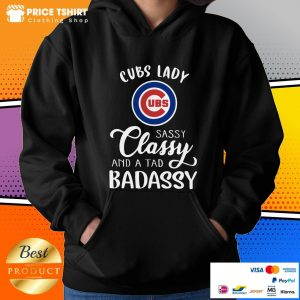 Cubs Lady Sassy Classy And A Tad Bad Assy Hoodie