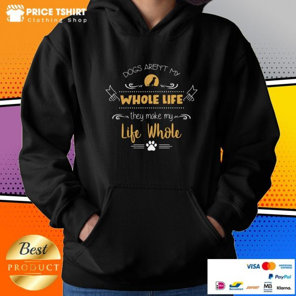 Dog Are Not My Whole Life They Make My Life Whole Hoodie