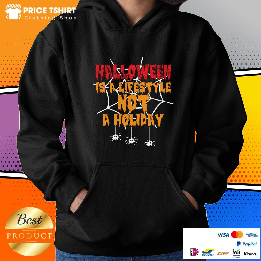 Halloween Is A Lifestyle Not A Holidday Spider Halloween Hoodie