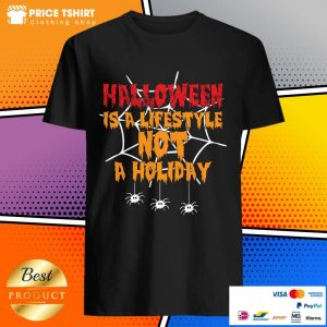 Halloween Is A Lifestyle Not A Holidday Spider Halloween Shirt