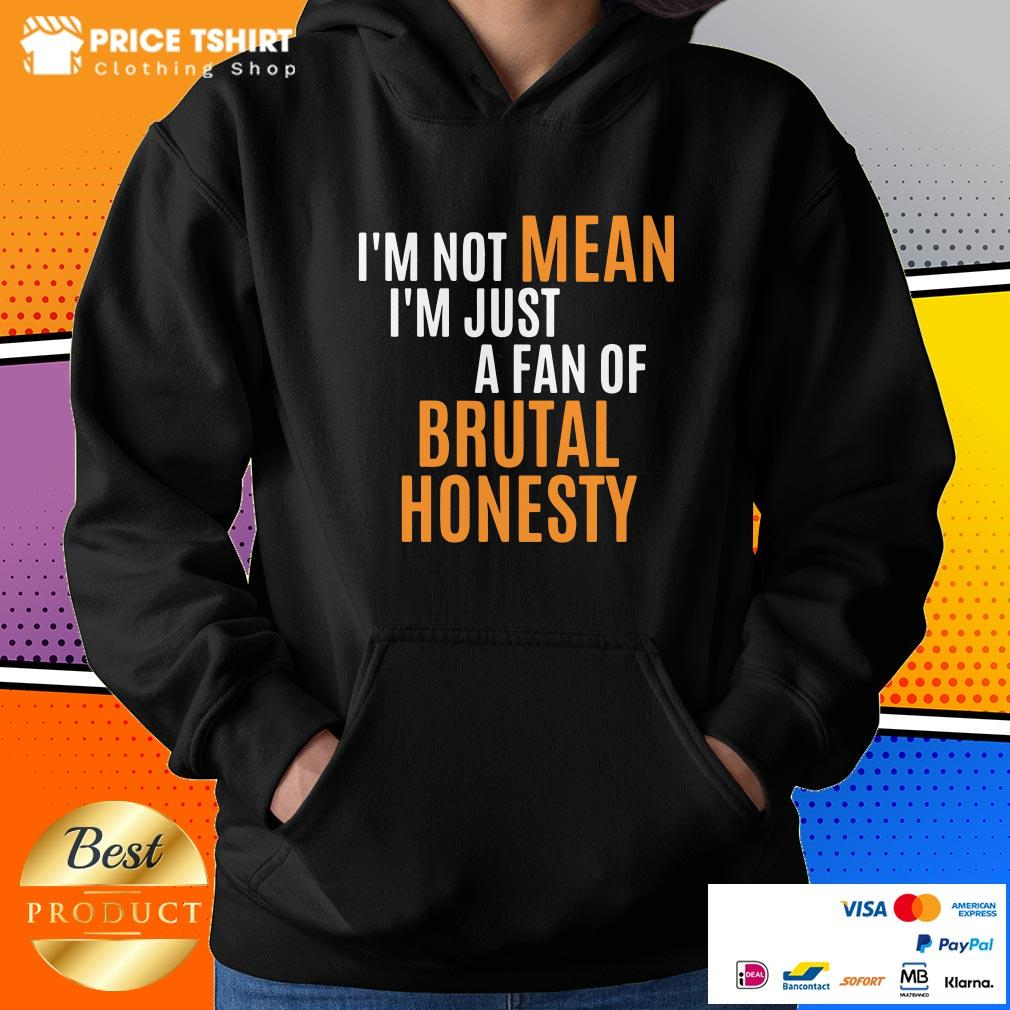 I Am Not Mean I Am Just A Fan Of Brutal Honesty Hoodie