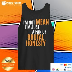 I Am Not Mean I Am Just A Fan Of Brutal Honesty Tank Top