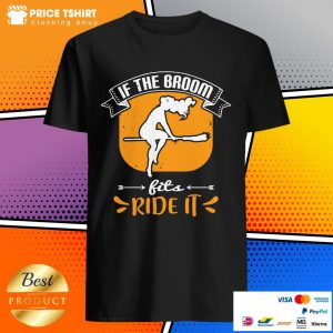 If The Broom Fits Ride It Halloween Shirt
