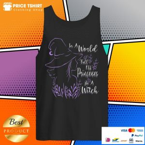 In A World Full Of Princesses Be A Witch Tank Top