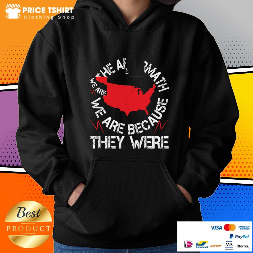 In The Aftermath We Are Because They Were Hoodie