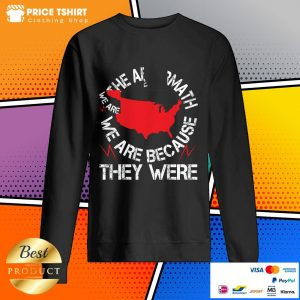 In The Aftermath We Are Because They Were Sweatshirt