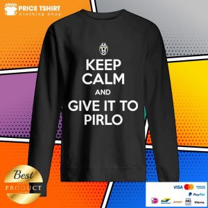 Juventus Keep Calm And Give It To Pirlo Sweatshirt
