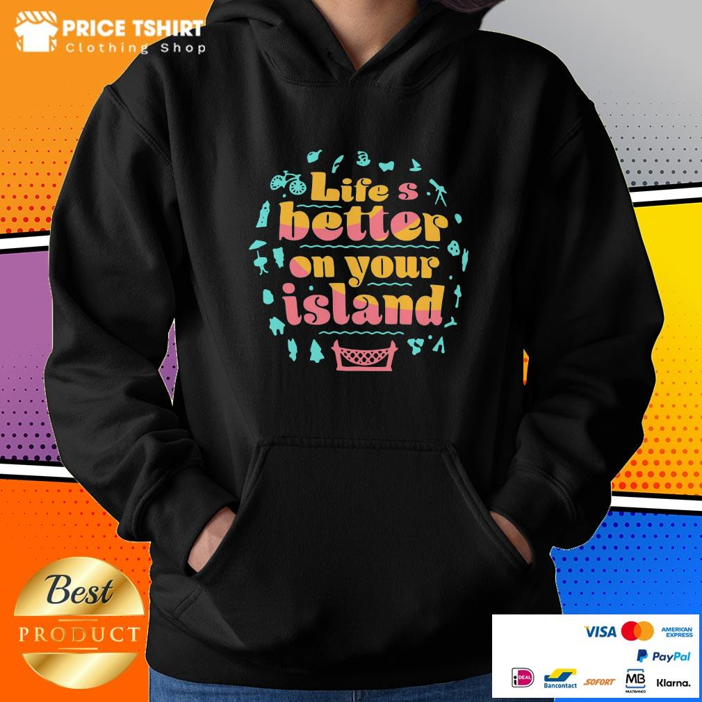 Life Is Better On Your Island Hoodie