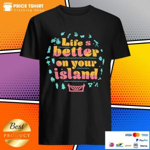Life Is Better On Your Island Shirt