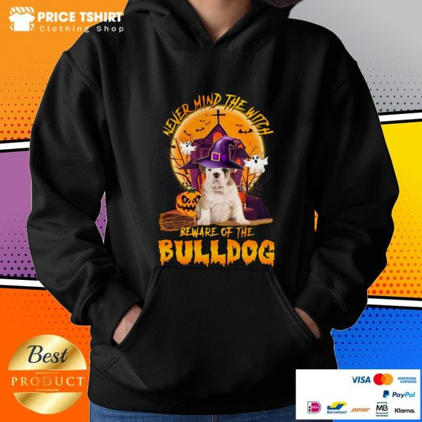 Never Mind The Witch Beware Of The Bulldog Halloween Hoodie