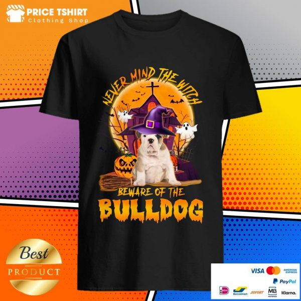 Never Mind The Witch Beware Of The Bulldog Halloween Shirt