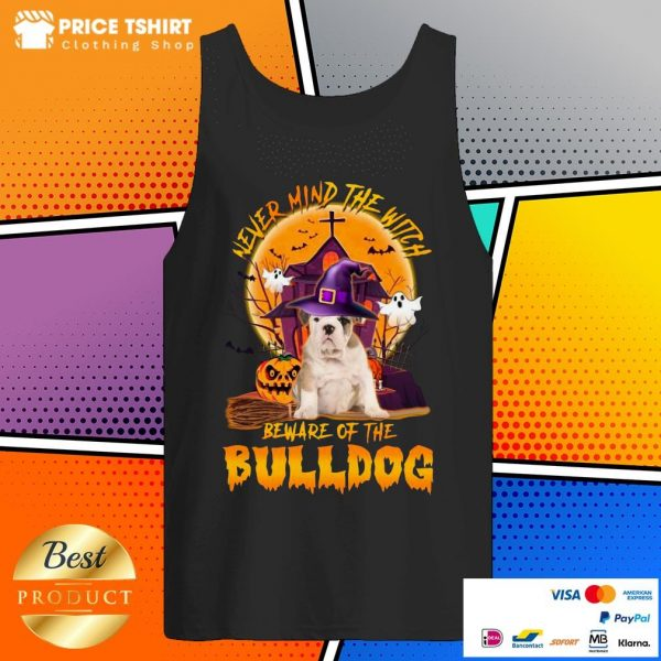 Never Mind The Witch Beware Of The Bulldog Halloween Tank Top