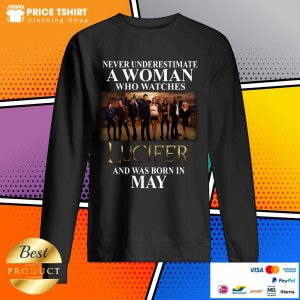 Never Underestimate A May Woman Who Watches Lucifer Sweatshirt