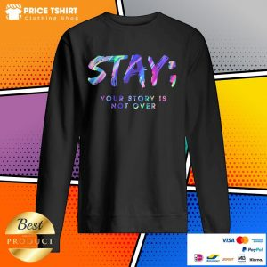 Stay Your Story Is Not Over Sweatshirt