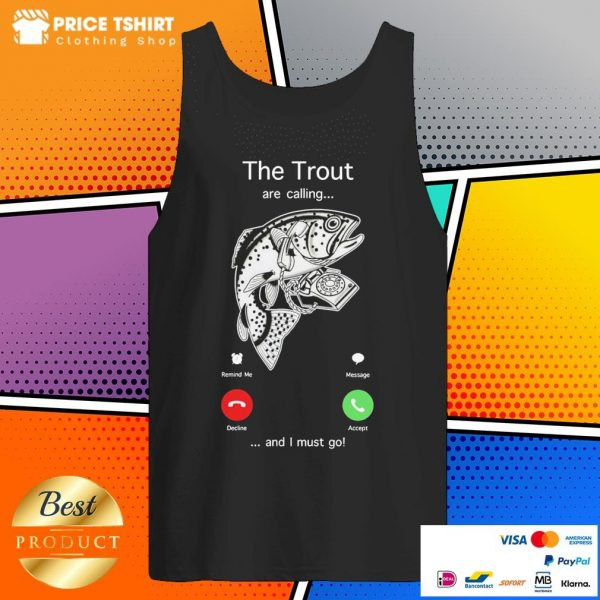 The Trout Are Calling And I Must Go Tank Top