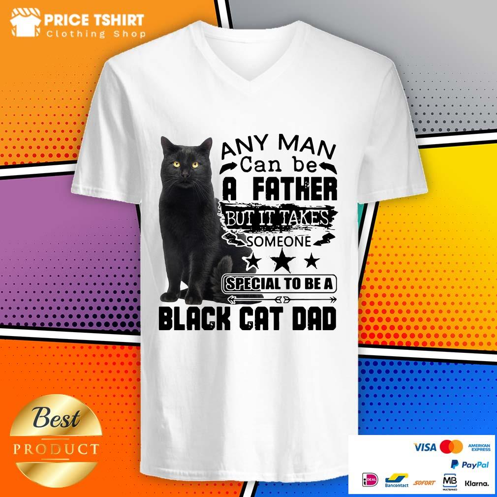 Any Man Can Be A Father But It Takes Someone Special To Be A Black Cat Dad V-neck