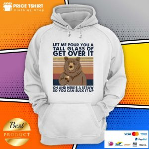 Bear Let Me Pour You A Tall Glass Of Get Over It Vintage Hoodie