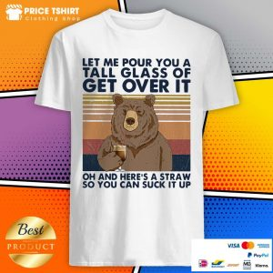 Bear Let Me Pour You A Tall Glass Of Get Over It Vintage Shirt