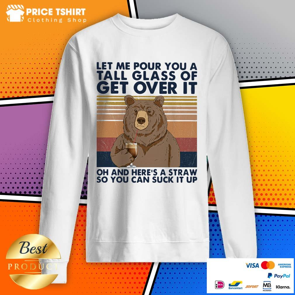 Bear Let Me Pour You A Tall Glass Of Get Over It Vintage Sweatshirt